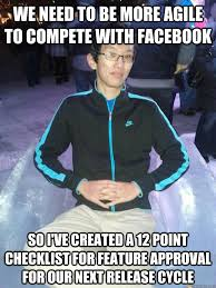Agile Meme - we need to be more agile to compete with facebook so i ve created