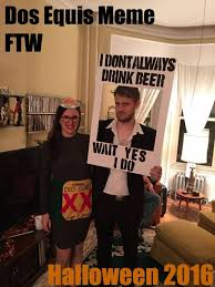 Meme Dos Equis - beer themed halloween 2016 dos equis and the most interesting man