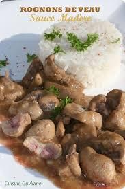 cuisiner les rognons de veau rognons de veau sauce madère cuisine guylaine