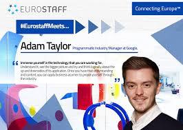 eurostaffmeets adam taylor programmatic industry manager at google