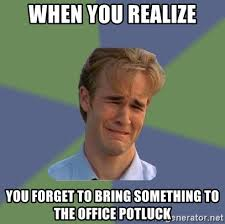 Potluck Meme - when you realize you forget to bring something to the office potluck