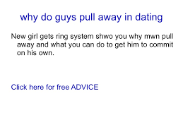 why do guys suddenly pull away from you in dating in a relation
