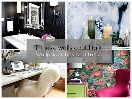 Home Design Tips And Tricks Stylehunter Collective If These Walls Could Talk Wallpaper Tips