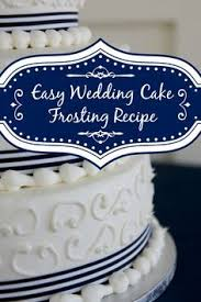wedding cake icing easy white wedding cake frosting recipe cake frosting recipe