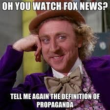 Propaganda Meme - oh you watch fox news tell me again the definition of propaganda