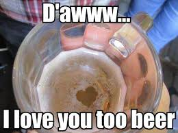 D Aww Meme - i love you too beer weknowmemes