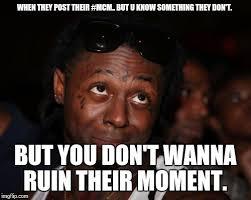 Lil Wayne Be Like Meme - lil wayne meme imgflip