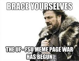 Uf Memes - brace yourselves the uf fsu meme page war has begun brace on uf