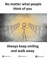 Thinking Of You Meme - no matter what people think of you always keep smiling and walk away