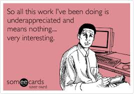 Hate Work Meme - funny workplace ecard so all this work i ve been doing is