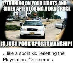 Drag Racing Meme - 15 turning on your lights and siren afterlosinga drag race