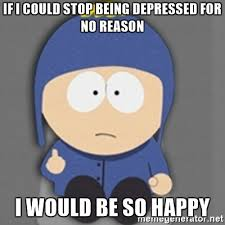 Depressed Meme Generator - if i could stop being depressed for no reason i would be so happy