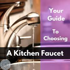 choosing a kitchen faucet your guide to choosing a kitchen faucet flemington granite