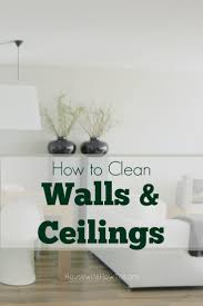 clean wall how to clean walls and ceilings housewife how to s