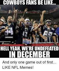 Cowboys Fans Be Like Meme - cowboys fans be like onflmemez hell yeah were undefeated in december