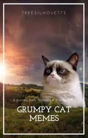 Grouchy Cat Meme - grumpy cat memes treesilhouette wattpad
