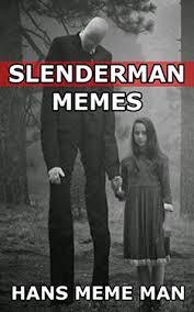 Slender Meme - slender man memes by hans meme man
