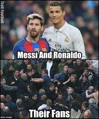 Meme Messi - tag a cristiano ronaldo and leo messi fan who always fight