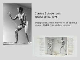 Carolee Schneemann Interior Scroll Les Mythologies Individuelles Dans Les Années 70 La Naissance De L