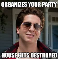 Annoying Childhood Friend Meme - organizes your party house gets destroyed grown up annoying