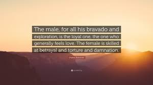 quotes love betrayal charles bukowski quote u201cthe male for all his bravado and