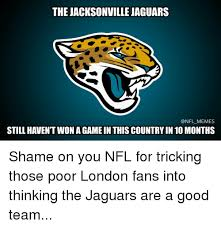 Jaguars Memes - the jacksonville jaguars memes still havent won agamein this country