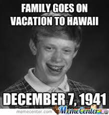 bad luck brian pearl harbor version by johnny1996 meme center