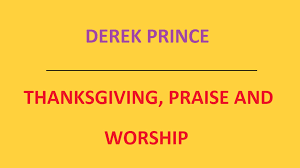 thanksgiving praise and worship derek prince audio sermon