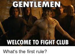 Fight Club Memes - gentlemen welcome to fight club what s the first rule fight