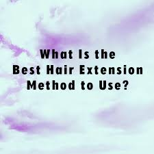 best hair extension method what is the best hair extension method to use hair extensions