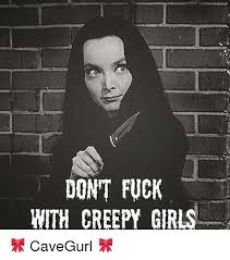 Creepy Girl Meme - dont fuck with creepy girls cavegurl creepy meme on me me