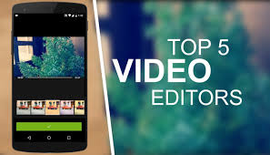 best for android top 5 best editing apps for android 2016 2017