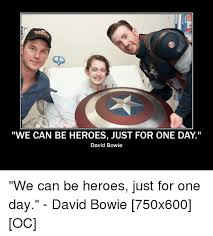 David Bowie Meme - we can be heroes just for one day david bowie we can be heroes