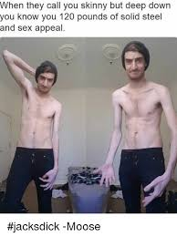 Sex Appeal Meme - when they call you skinny but deep down you know you 120 pounds of