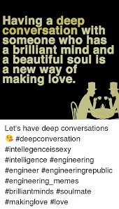 New Love Memes - having a deep conversation with someone who has a brilliant mind and