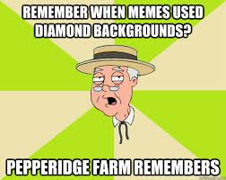 Pepperidge Farm Meme - remember when memes used diamond backgrounds pepperidge farm
