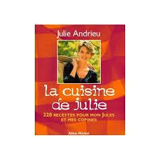 recettes de julie andrieu cuisine la cuisine de julie recettes pour mon jules et mes copines julie