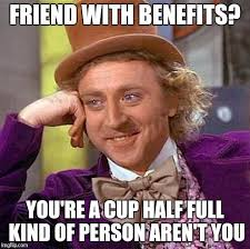 Friends With Benefits Meme - friend with benefits or lousy girlfriend imgflip