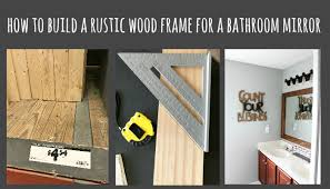 Frame Your Bathroom Mirror How To Build A Rustic Wood Frame For A Bathroom Mirror Reinvented