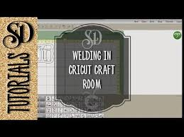 What Is Cricut Craft Room - welding in cricut craft room youtube