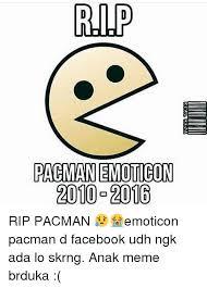 Pacman Meme - rip pagmanemoticon 2010 2016 rip pacman emoticon pacman d