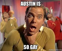 Austin Meme - austin is so gay captain kirk choking make a meme