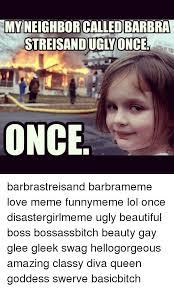 Barbra Streisand Meme - rmyneighborcalledbarbra streisandugly once once barbrastreisand