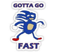 Sonic Gotta Go Fast Meme - sanic gotta go fast stickers by lotsoflowe redbubble