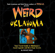 Weird oklahoma your travel guide to oklahoma 39 s local legends and