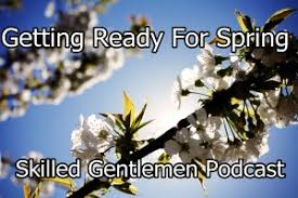 Ready For Spring by Spring Archives Skilled Gentlemen Podcast