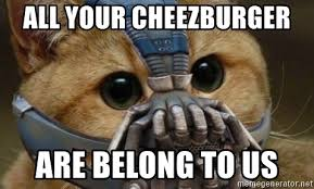 Cheezburger Meme Creator - all your cheezburger are belong to us bane cat meme generator