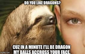 Pervy Sloth Meme - image tagged in the pervy sloth imgflip