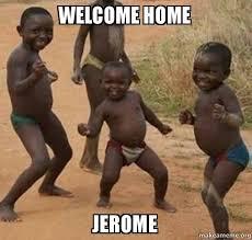 Welcome Home Meme - welcome home jerome whj make a meme