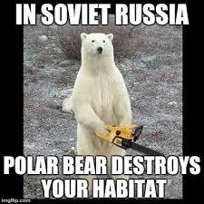 In Soviet Russia Meme - chainsaw bear meme imgflip